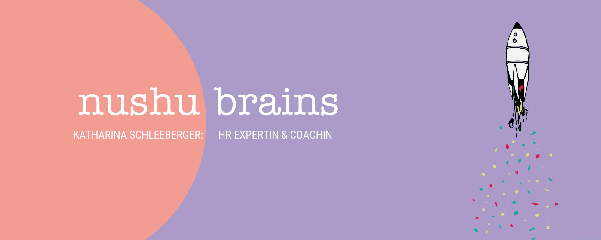 nushu brains: Katharina Schleeberger, HR Expertin & Coach