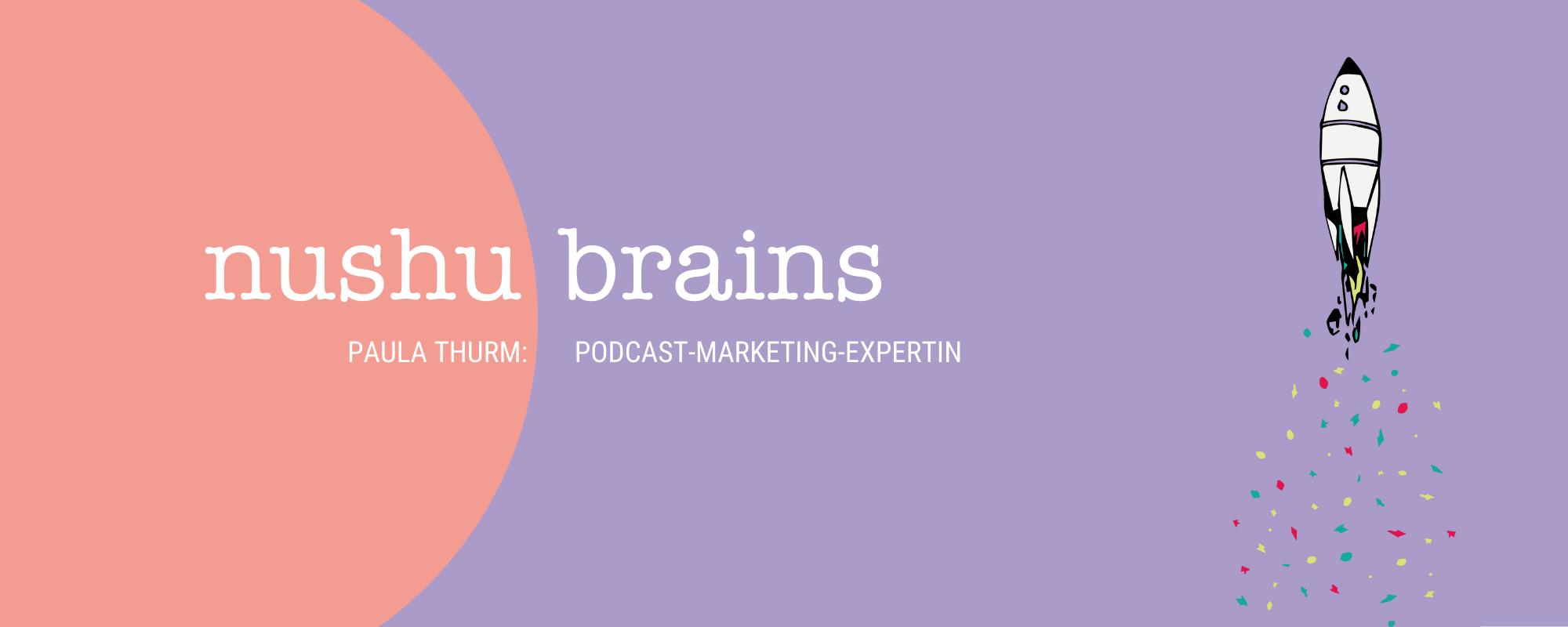 nushu brains: Paula Thurm, Podcast-Marketing-Expertin